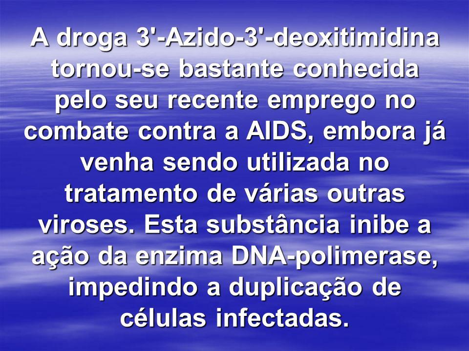 A droga 3'-Azido-3'-deoxitimidina tornou-se bastante conhecida pelo seu recente emprego no combate contra a AIDS, embora já venha sendo utilizada no t