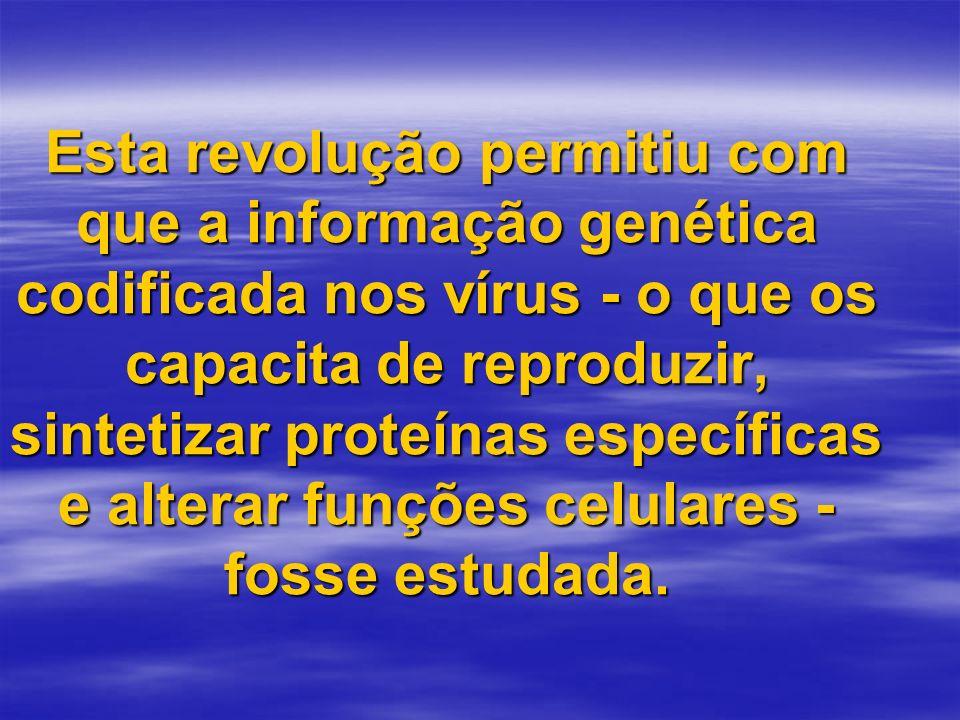 Esta revolução permitiu com que a informação genética codificada nos vírus - o que os capacita de reproduzir, sintetizar proteínas específicas e alter