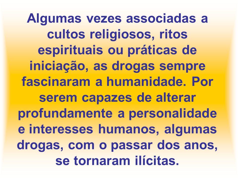 Algumas vezes associadas a cultos religiosos, ritos espirituais ou práticas de iniciação, as drogas sempre fascinaram a humanidade. Por serem capazes