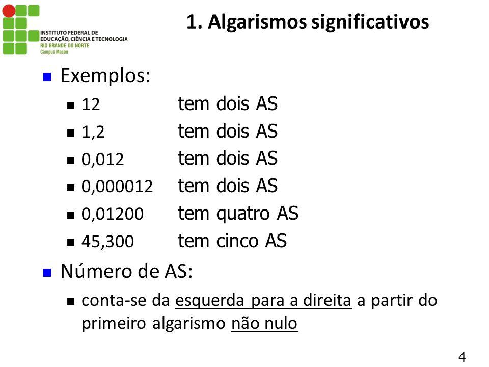 1. Algarismos significativos 4 Exemplos: 12 1,2 0,012 0,000012 0,01200 45,300 Número de AS: conta-se da esquerda para a direita a partir do primeiro a