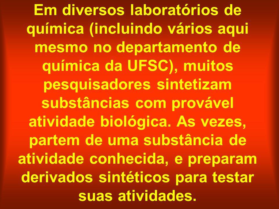 Em diversos laboratórios de química (incluindo vários aqui mesmo no departamento de química da UFSC), muitos pesquisadores sintetizam substâncias com