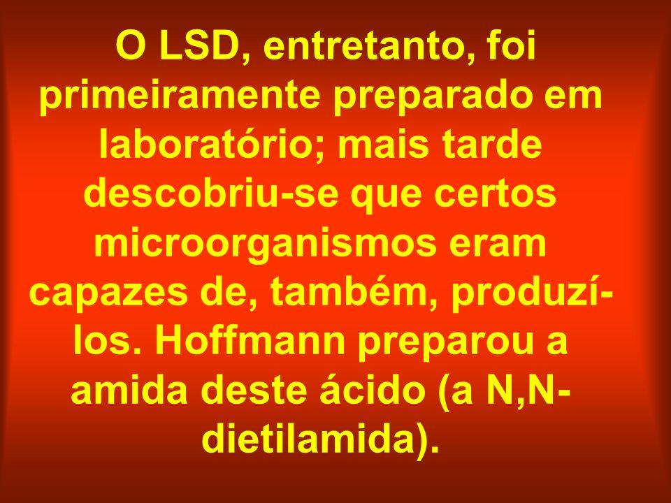 O LSD, entretanto, foi primeiramente preparado em laboratório; mais tarde descobriu-se que certos microorganismos eram capazes de, também, produzí- lo