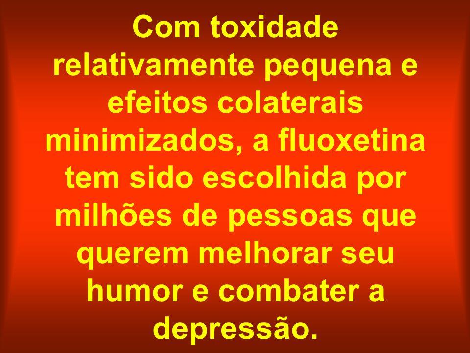 Com toxidade relativamente pequena e efeitos colaterais minimizados, a fluoxetina tem sido escolhida por milhões de pessoas que querem melhorar seu hu