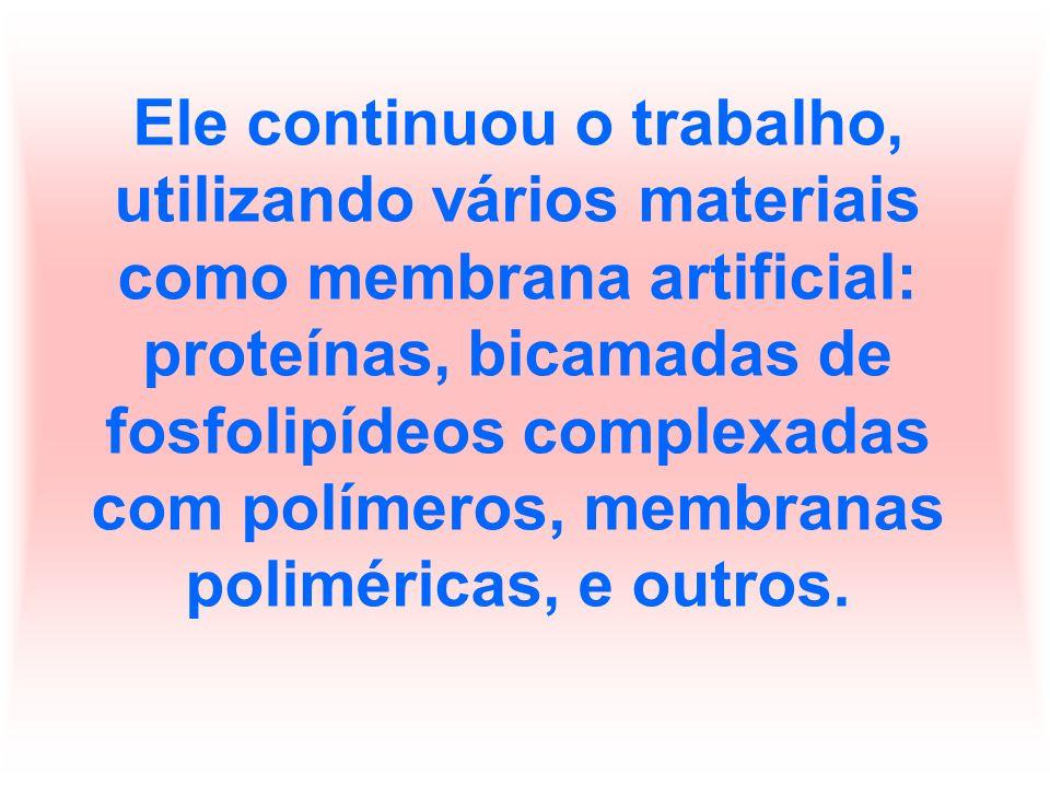Ele continuou o trabalho, utilizando vários materiais como membrana artificial: proteínas, bicamadas de fosfolipídeos complexadas com polímeros, membr
