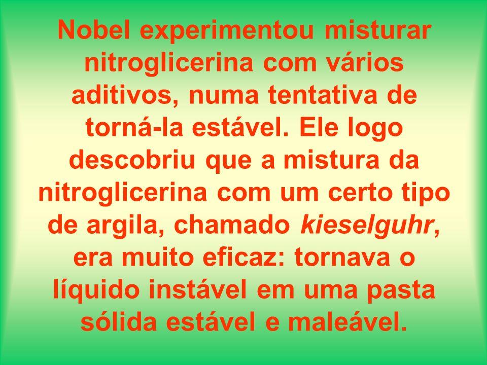 Nobel experimentou misturar nitroglicerina com vários aditivos, numa tentativa de torná-la estável. Ele logo descobriu que a mistura da nitroglicerina