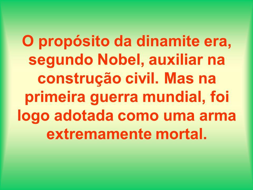 O propósito da dinamite era, segundo Nobel, auxiliar na construção civil. Mas na primeira guerra mundial, foi logo adotada como uma arma extremamente