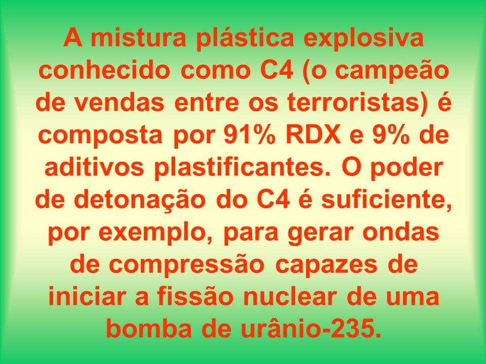A mistura plástica explosiva conhecido como C4 (o campeão de vendas entre os terroristas) é composta por 91% RDX e 9% de aditivos plastificantes. O po