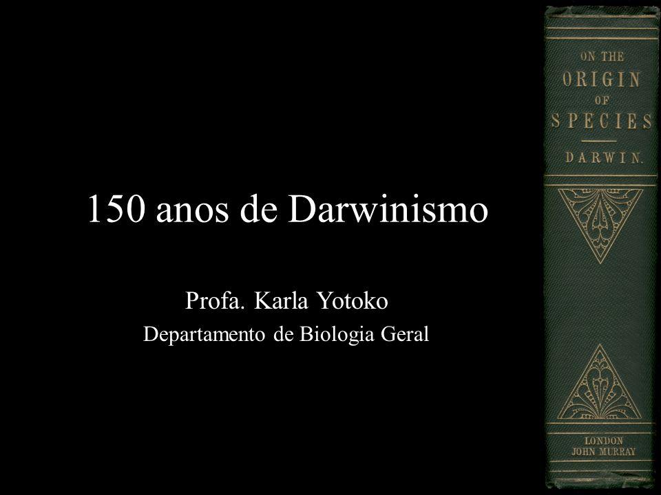 150 anos de Darwinismo Profa. Karla Yotoko Departamento de Biologia Geral