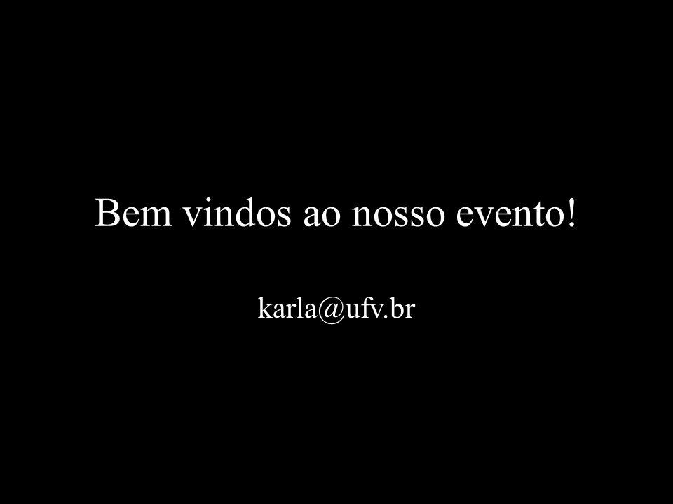 Bem vindos ao nosso evento! karla@ufv.br