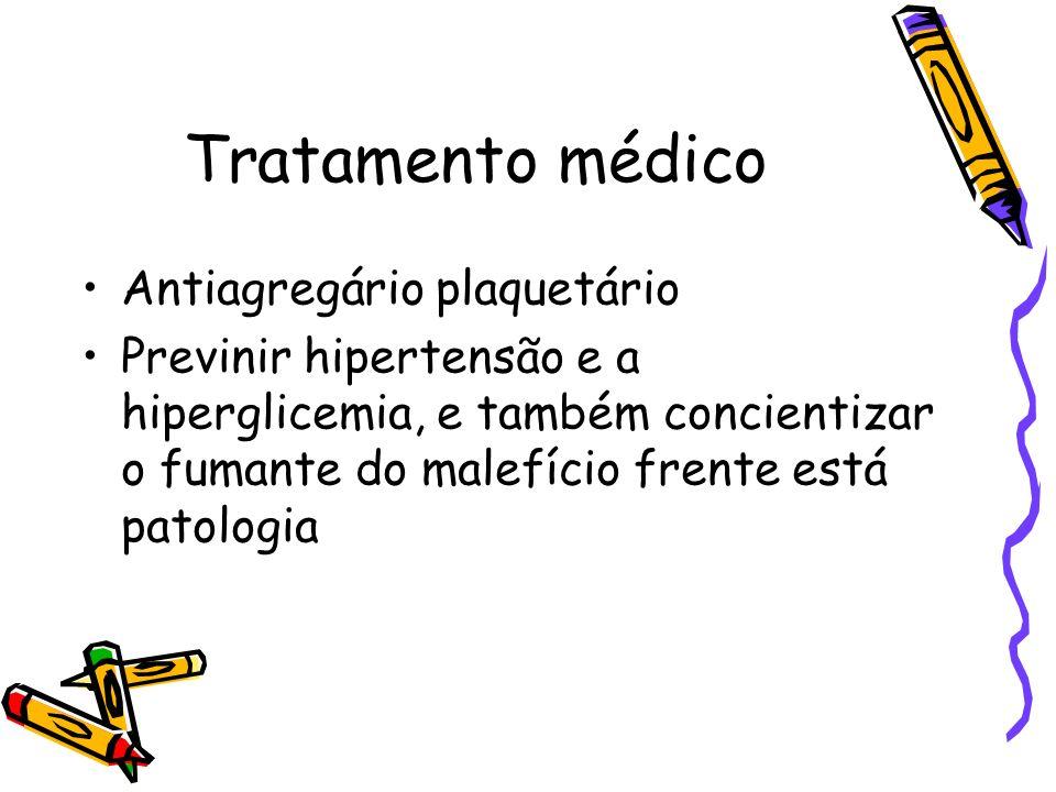 Tratamento médico Antiagregário plaquetário Previnir hipertensão e a hiperglicemia, e também concientizar o fumante do malefício frente está patologia