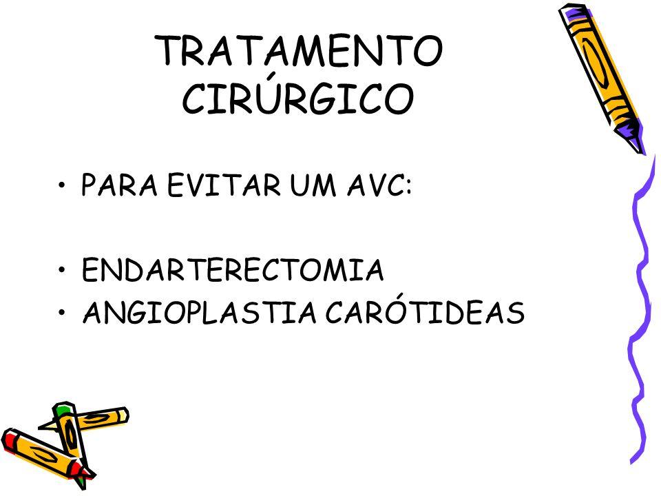 TRATAMENTO CIRÚRGICO PARA EVITAR UM AVC: ENDARTERECTOMIA ANGIOPLASTIA CARÓTIDEAS