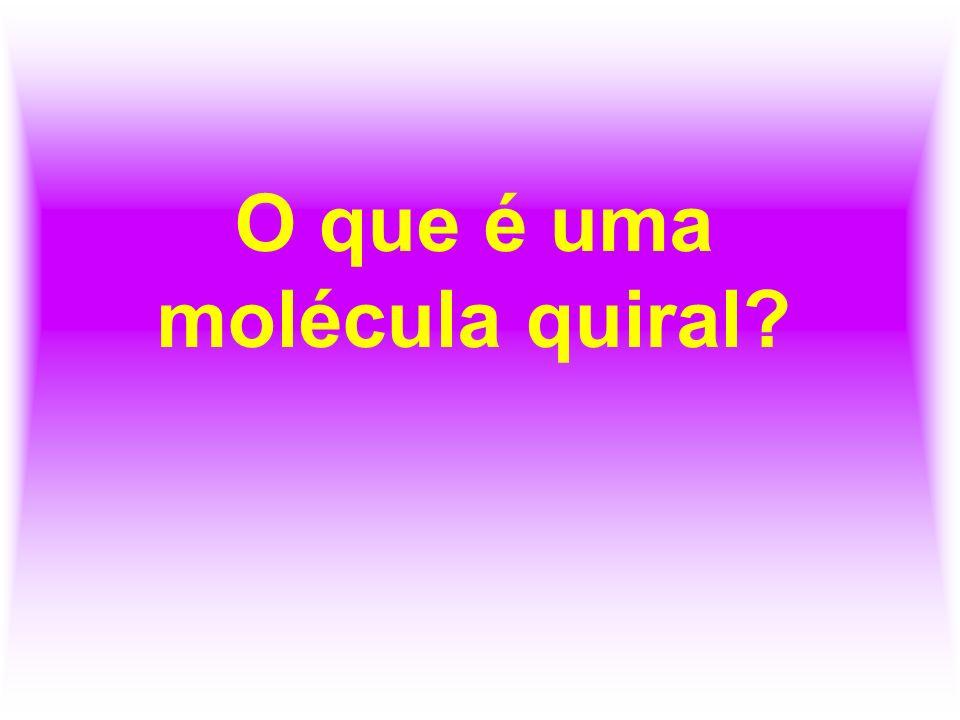 O que é uma molécula quiral?