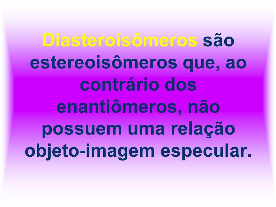 Diasteroisômeros são estereoisômeros que, ao contrário dos enantiômeros, não possuem uma relação objeto-imagem especular.