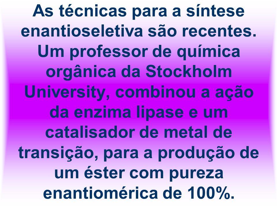 As técnicas para a síntese enantioseletiva são recentes. Um professor de química orgânica da Stockholm University, combinou a ação da enzima lipase e