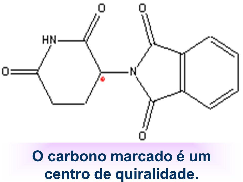 O carbono marcado é um centro de quiralidade.