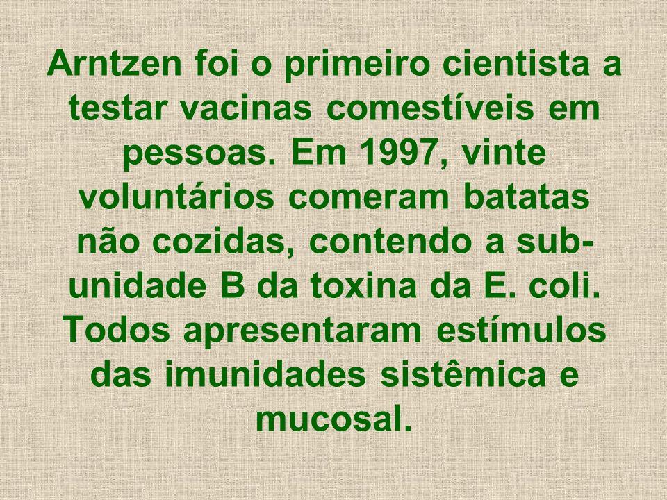 Arntzen foi o primeiro cientista a testar vacinas comestíveis em pessoas. Em 1997, vinte voluntários comeram batatas não cozidas, contendo a sub- unid