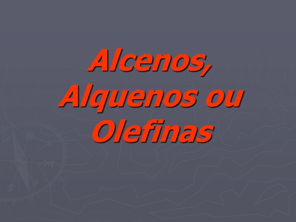 Alcenos, Alquenos ou Olefinas