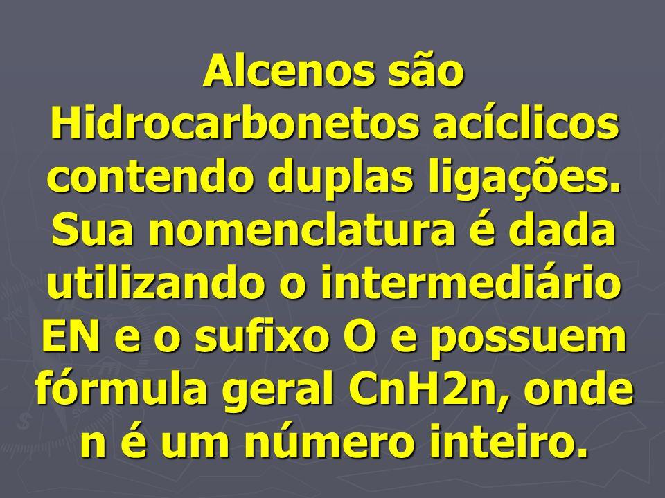 Alcenos são Hidrocarbonetos acíclicos contendo duplas ligações. Sua nomenclatura é dada utilizando o intermediário EN e o sufixo O e possuem fórmula g
