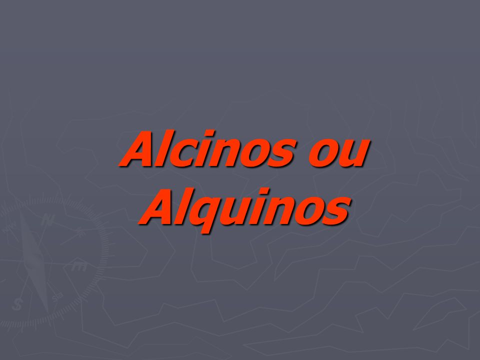 Alcinos ou Alquinos
