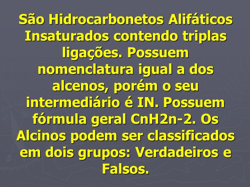São Hidrocarbonetos Alifáticos Insaturados contendo triplas ligações. Possuem nomenclatura igual a dos alcenos, porém o seu intermediário é IN. Possue