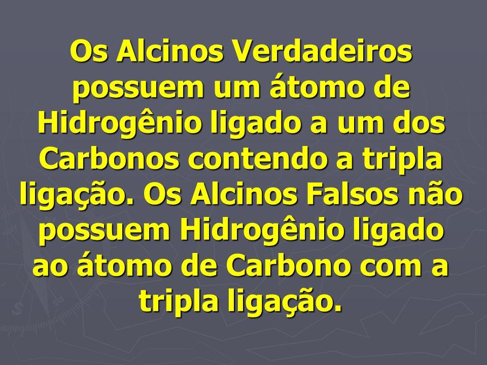 Os Alcinos Verdadeiros possuem um átomo de Hidrogênio ligado a um dos Carbonos contendo a tripla ligação. Os Alcinos Falsos não possuem Hidrogênio lig