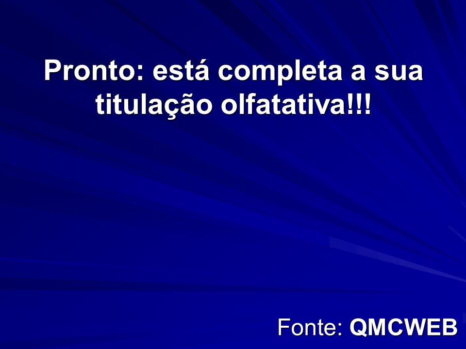 Pronto: está completa a sua titulação olfatativa!!! Fonte: QMCWEB