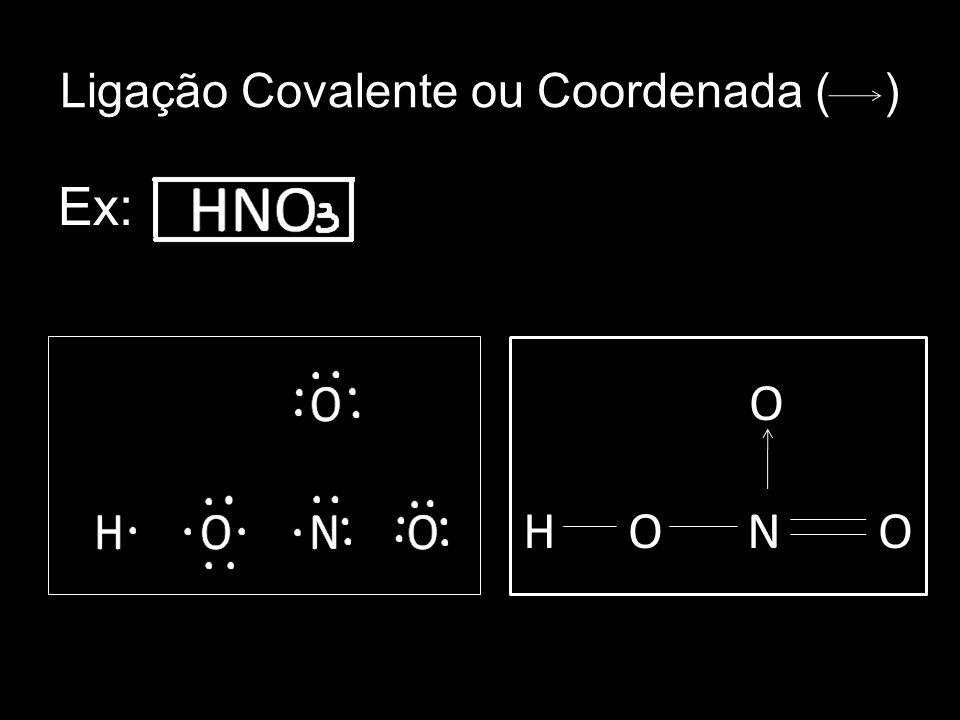 Ligação Covalente ou Coordenada ( ) Ex: O H O N O