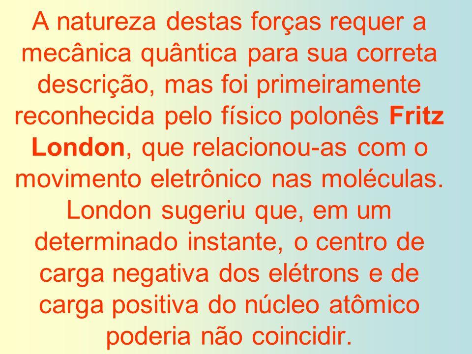 A natureza destas forças requer a mecânica quântica para sua correta descrição, mas foi primeiramente reconhecida pelo físico polonês Fritz London, qu