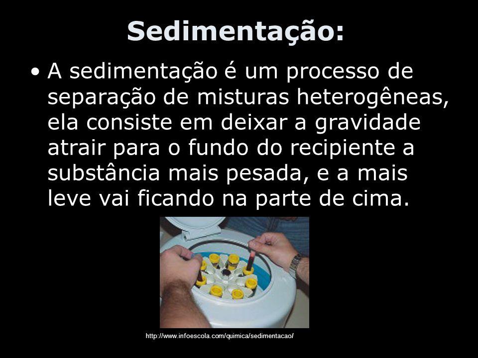 Sedimentação: A sedimentação é um processo de separação de misturas heterogêneas, ela consiste em deixar a gravidade atrair para o fundo do recipiente