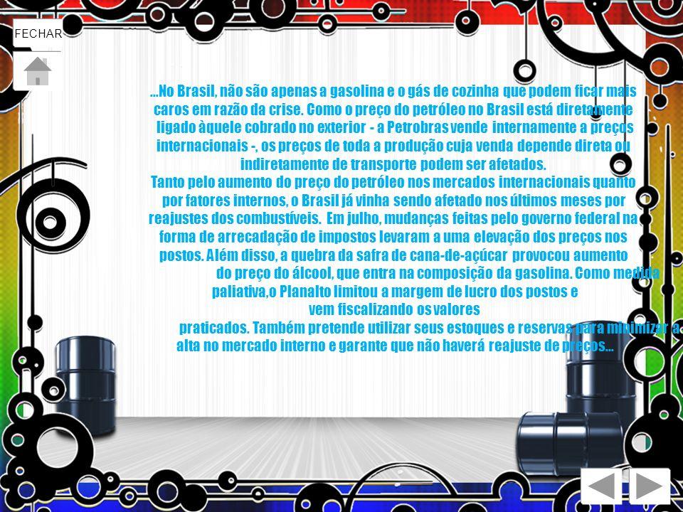 ...No Brasil, não são apenas a gasolina e o gás de cozinha que podem ficar mais caros em razão da crise. Como o preço do petróleo no Brasil está diret