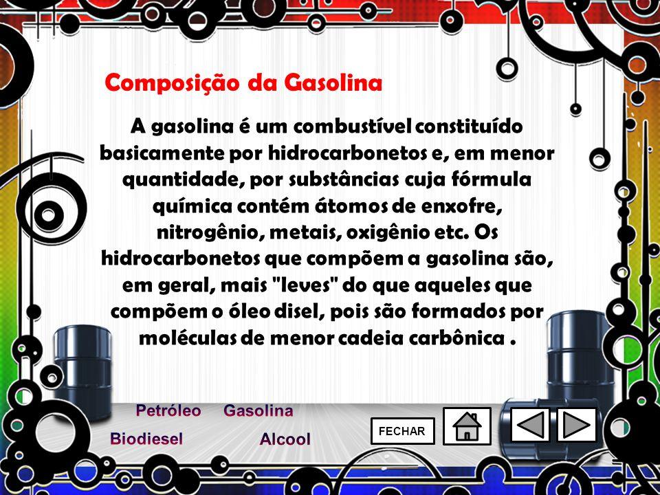 A gasolina é um combustível constituído basicamente por hidrocarbonetos e, em menor quantidade, por substâncias cuja fórmula química contém átomos de