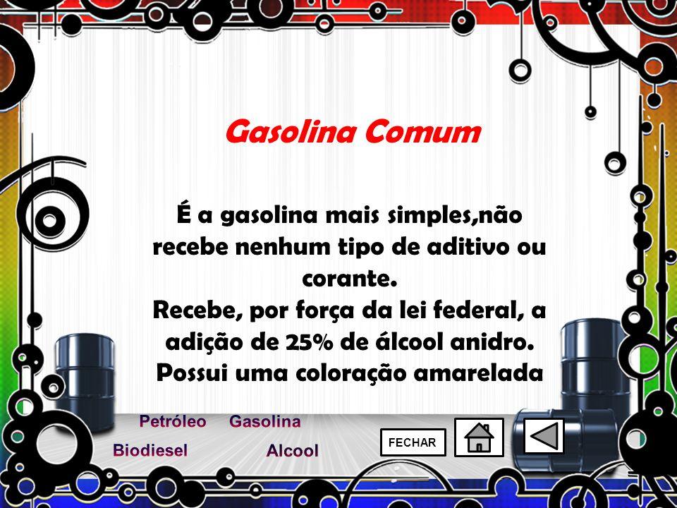 Gasolina Comum É a gasolina mais simples,não recebe nenhum tipo de aditivo ou corante. Recebe, por força da lei federal, a adição de 25% de álcool ani