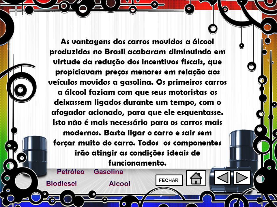 As vantagens dos carros movidos a álcool produzidos no Brasil acabaram diminuindo em virtude da redução dos incentivos fiscais, que propiciavam preços