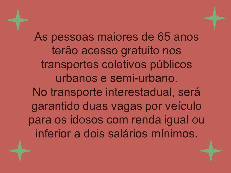As pessoas maiores de 65 anos terão acesso gratuito nos transportes coletivos públicos urbanos e semi-urbano.