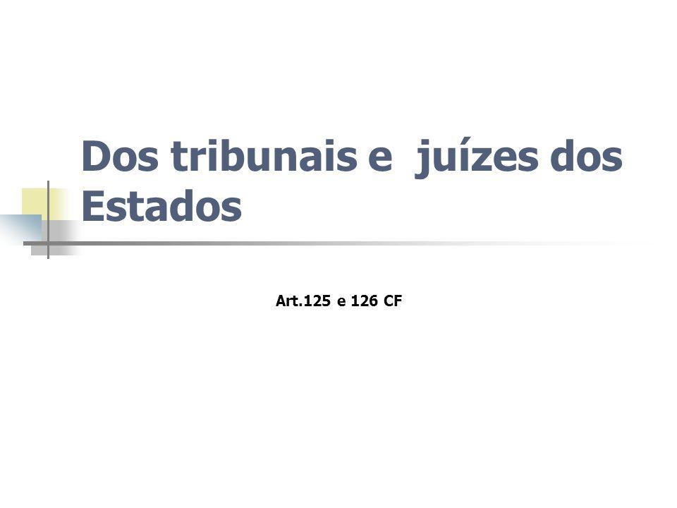 Dos tribunais e juízes dos Estados Art.125 e 126 CF