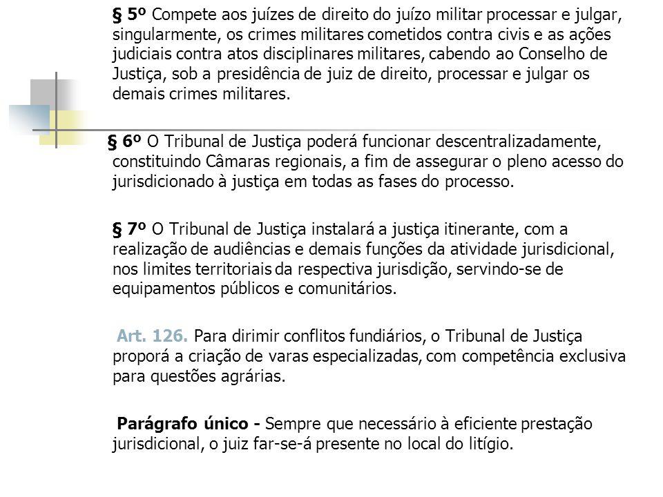 § 5º Compete aos juízes de direito do juízo militar processar e julgar, singularmente, os crimes militares cometidos contra civis e as ações judiciais