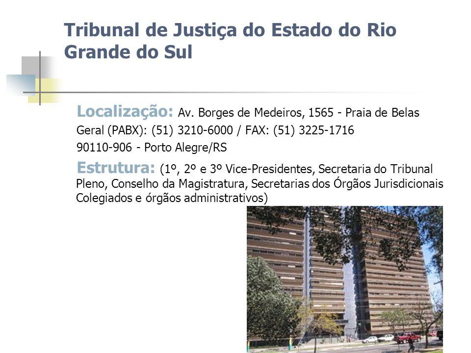 Tribunal de Justiça do Estado do Rio Grande do Sul Localização: Av. Borges de Medeiros, 1565 - Praia de Belas Geral (PABX): (51) 3210-6000 / FAX: (51)