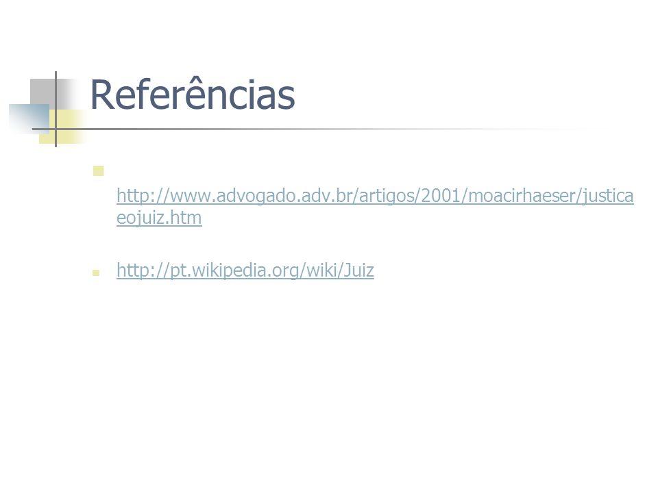Referências http://www.advogado.adv.br/artigos/2001/moacirhaeser/justica eojuiz.htm http://www.advogado.adv.br/artigos/2001/moacirhaeser/justica eojui
