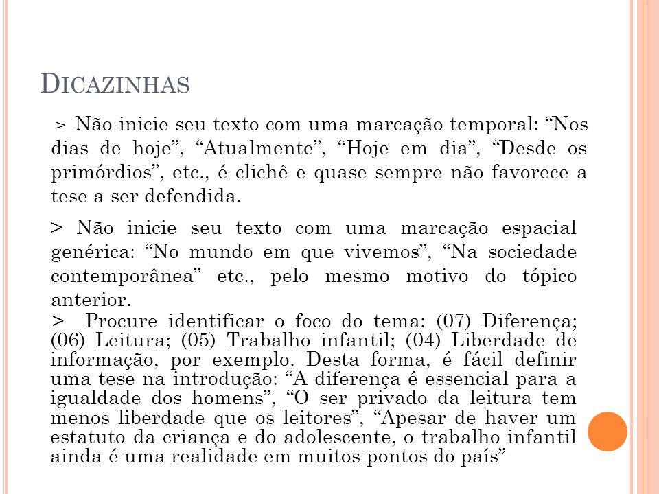 D ICAZINHAS > Procure identificar o foco do tema: (07) Diferença; (06) Leitura; (05) Trabalho infantil; (04) Liberdade de informação, por exemplo. Des
