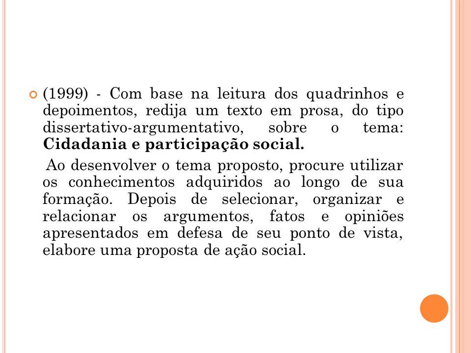 (1999) - Com base na leitura dos quadrinhos e depoimentos, redija um texto em prosa, do tipo dissertativo-argumentativo, sobre o tema: Cidadania e par