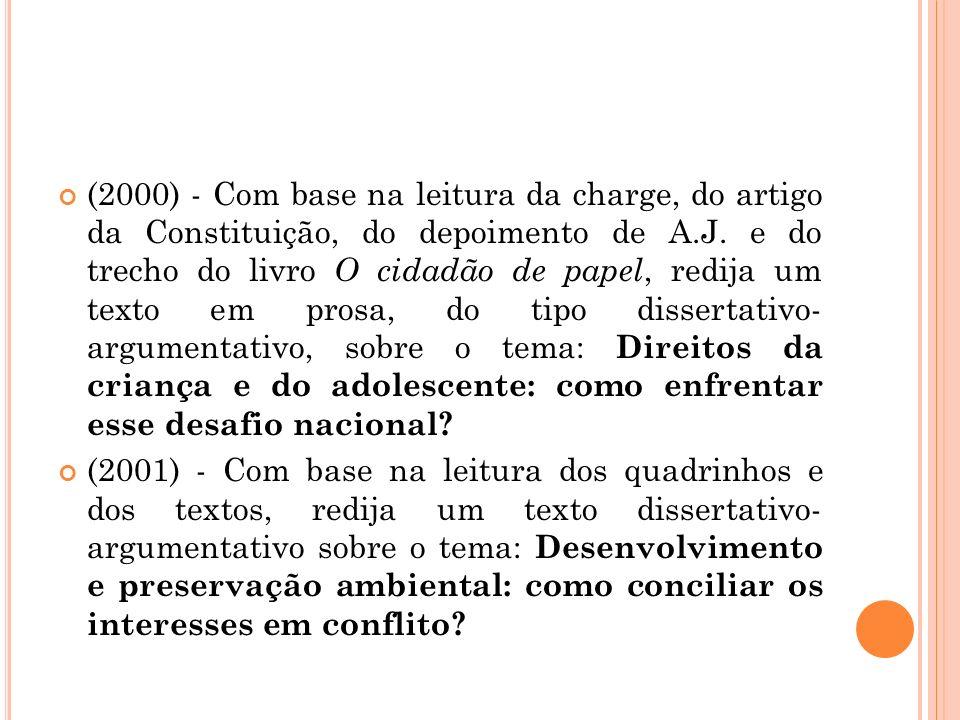 (2000) - Com base na leitura da charge, do artigo da Constituição, do depoimento de A.J. e do trecho do livro O cidadão de papel, redija um texto em p