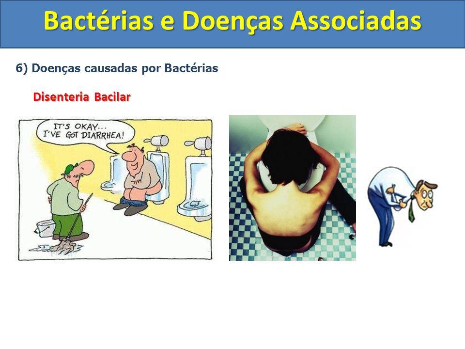 6) Doenças causadas por Bactérias Disenteria Bacilar Bactérias e Doenças Associadas