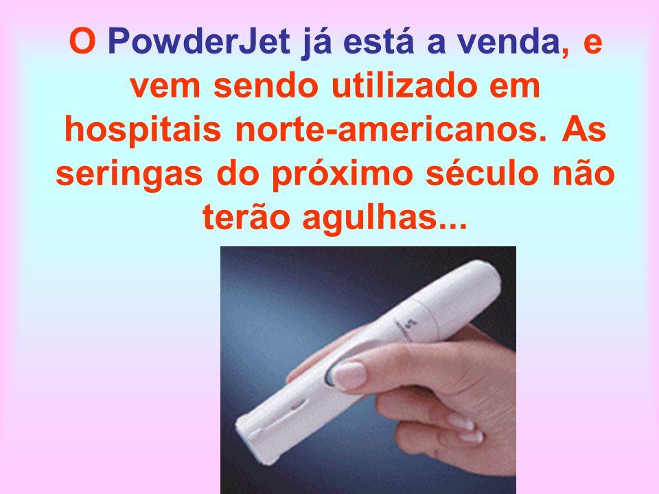 O PowderJet já está a venda, e vem sendo utilizado em hospitais norte-americanos. As seringas do próximo século não terão agulhas...