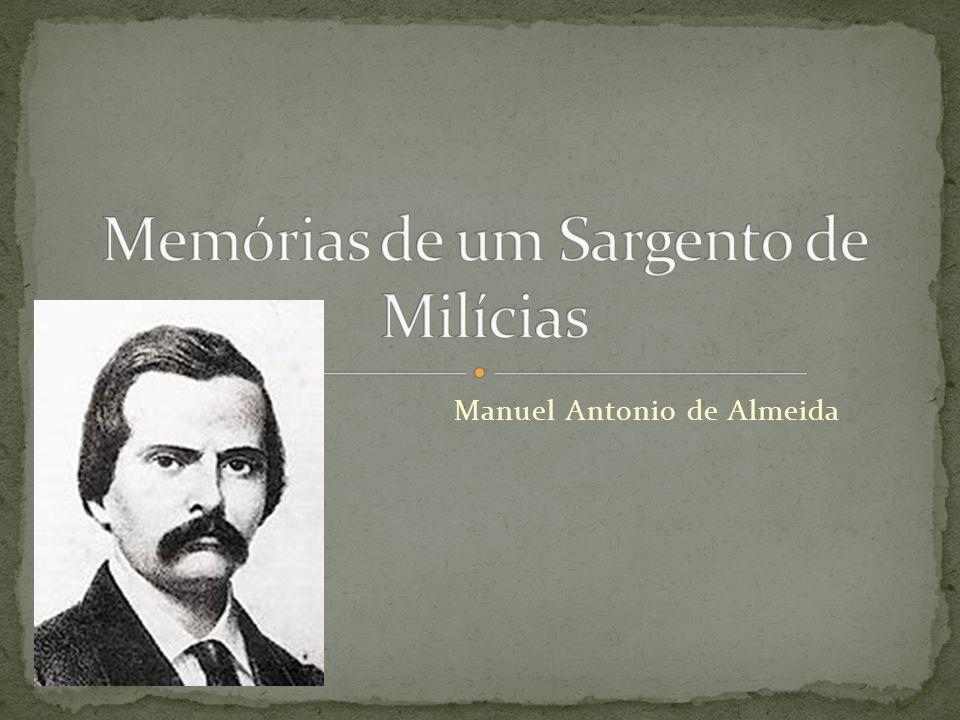 BIOGRAFIA Manuel Antônio de Almeida, jornalista, cronista, romancista, crítico literário, nasceu no Rio de Janeiro, RJ, em 17 de novembro de 1830, e faleceu em Macaé, RJ, em 28 de novembro de 1861.