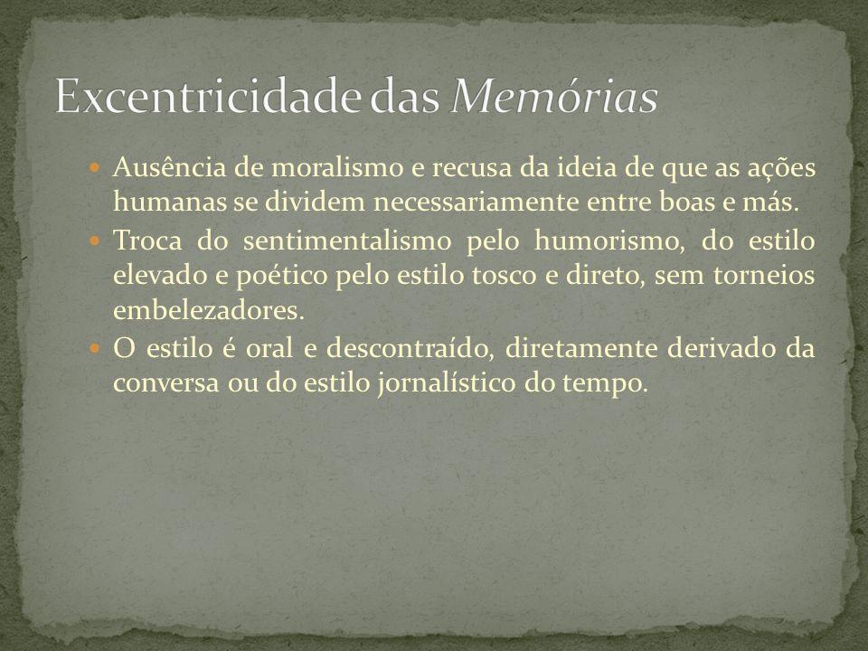 Ausência de moralismo e recusa da ideia de que as ações humanas se dividem necessariamente entre boas e más. Troca do sentimentalismo pelo humorismo,
