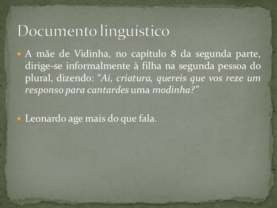 A mãe de Vidinha, no capítulo 8 da segunda parte, dirige-se informalmente à filha na segunda pessoa do plural, dizendo: Ai, criatura, quereis que vos