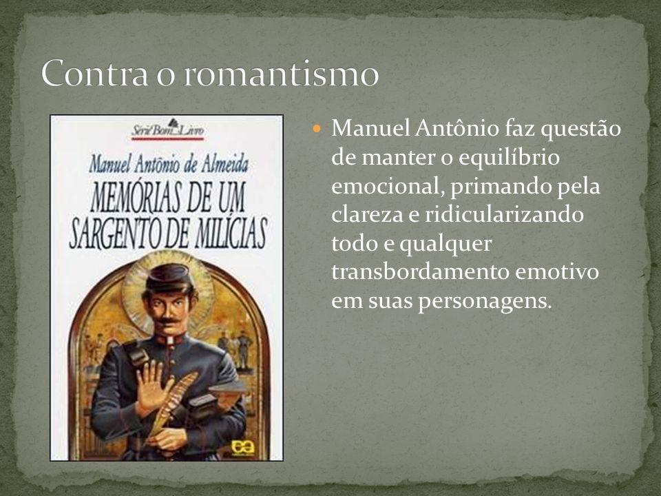 Manuel Antônio faz questão de manter o equilíbrio emocional, primando pela clareza e ridicularizando todo e qualquer transbordamento emotivo em suas p