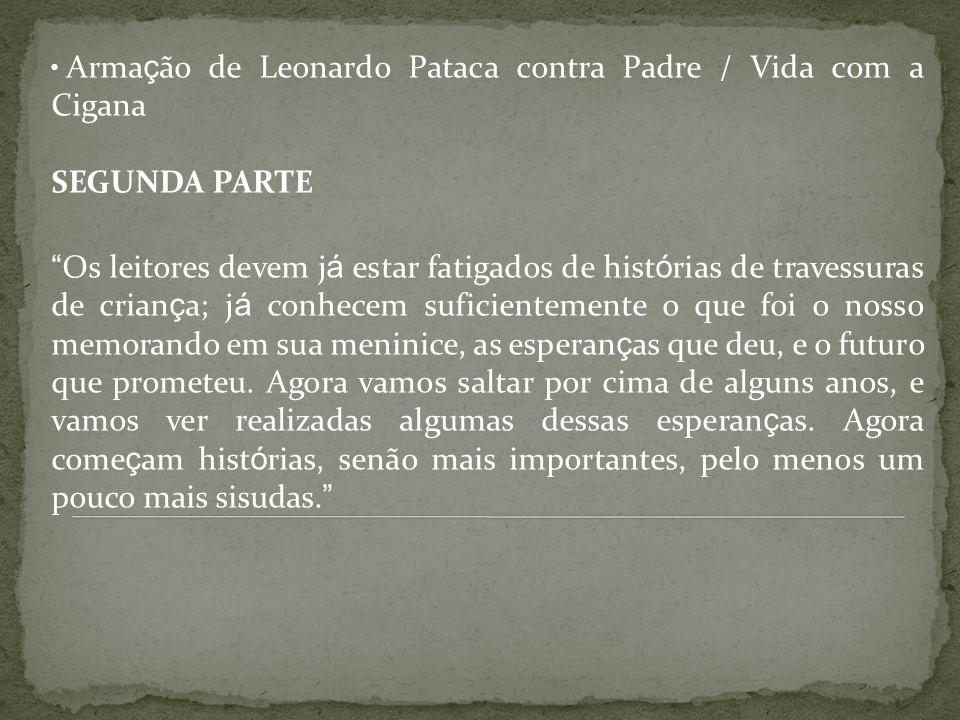Arma ç ão de Leonardo Pataca contra Padre / Vida com a Cigana SEGUNDA PARTE Os leitores devem j á estar fatigados de hist ó rias de travessuras de cri