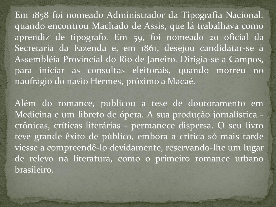 Em 1858 foi nomeado Administrador da Tipografia Nacional, quando encontrou Machado de Assis, que lá trabalhava como aprendiz de tipógrafo. Em 59, foi