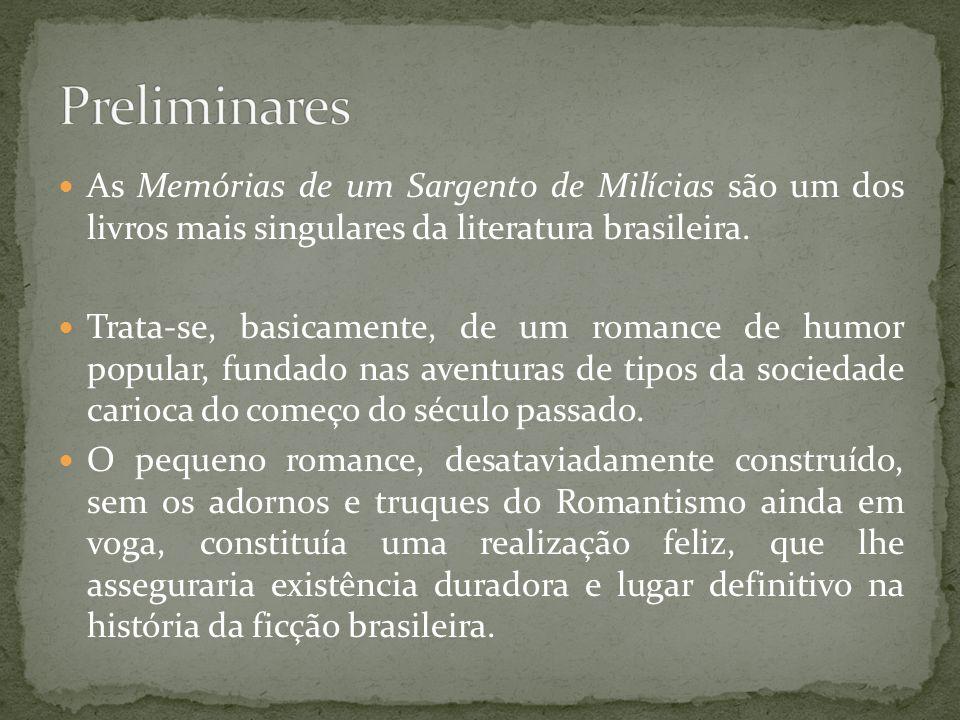 As Memórias de um Sargento de Milícias são um dos livros mais singulares da literatura brasileira. Trata-se, basicamente, de um romance de humor popul